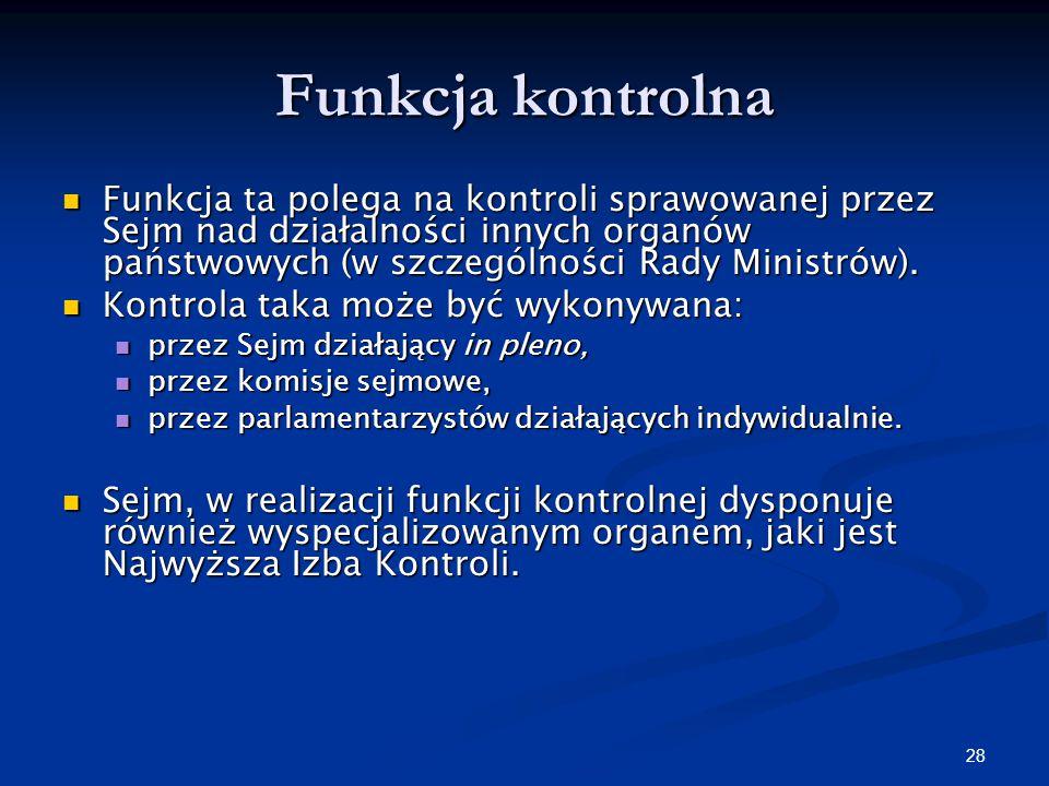 27 Funkcja ustawodawcza Funkcja ustawodawcza jest najważniejszą kompetencją organu przedstawicielskiego, jakim jest Sejm. Funkcja ustawodawcza jest na