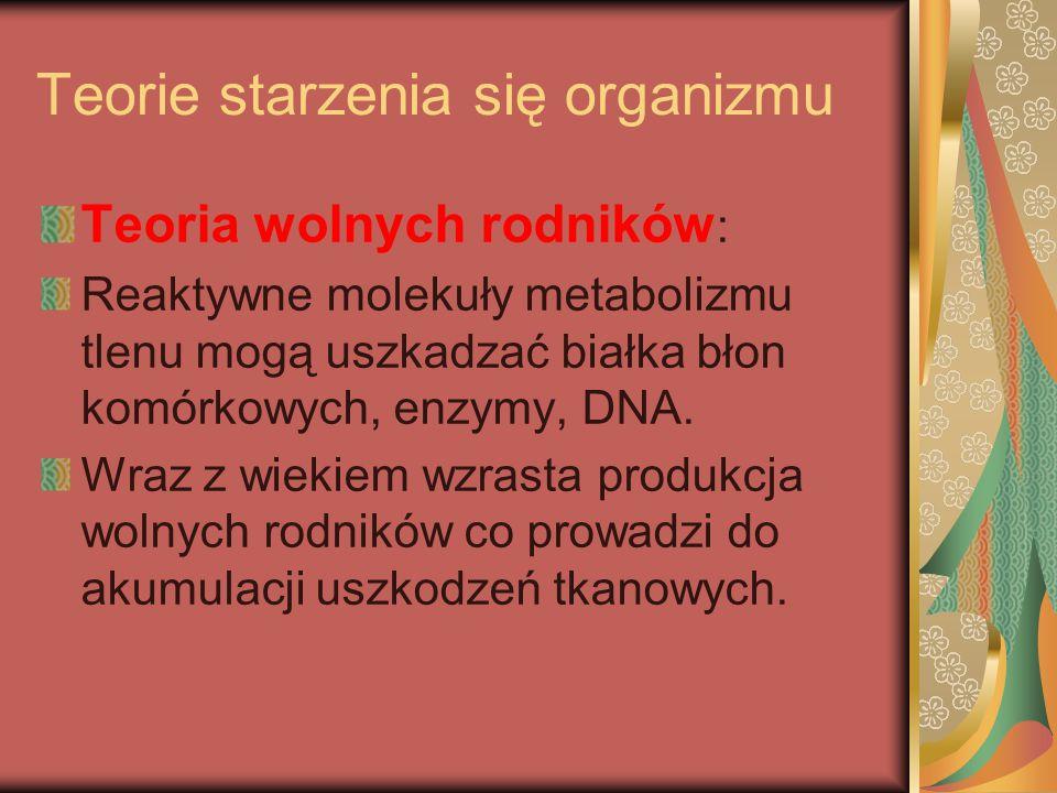 Teorie starzenia się organizmu Teoria wolnych rodników : Reaktywne molekuły metabolizmu tlenu mogą uszkadzać białka błon komórkowych, enzymy, DNA. Wra