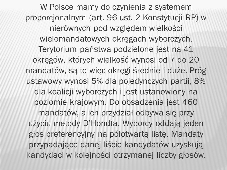 W Polsce mamy do czynienia z systemem proporcjonalnym (art. 96 ust. 2 Konstytucji RP) w nierównych pod względem wielkości wielomandatowych okręgach wy