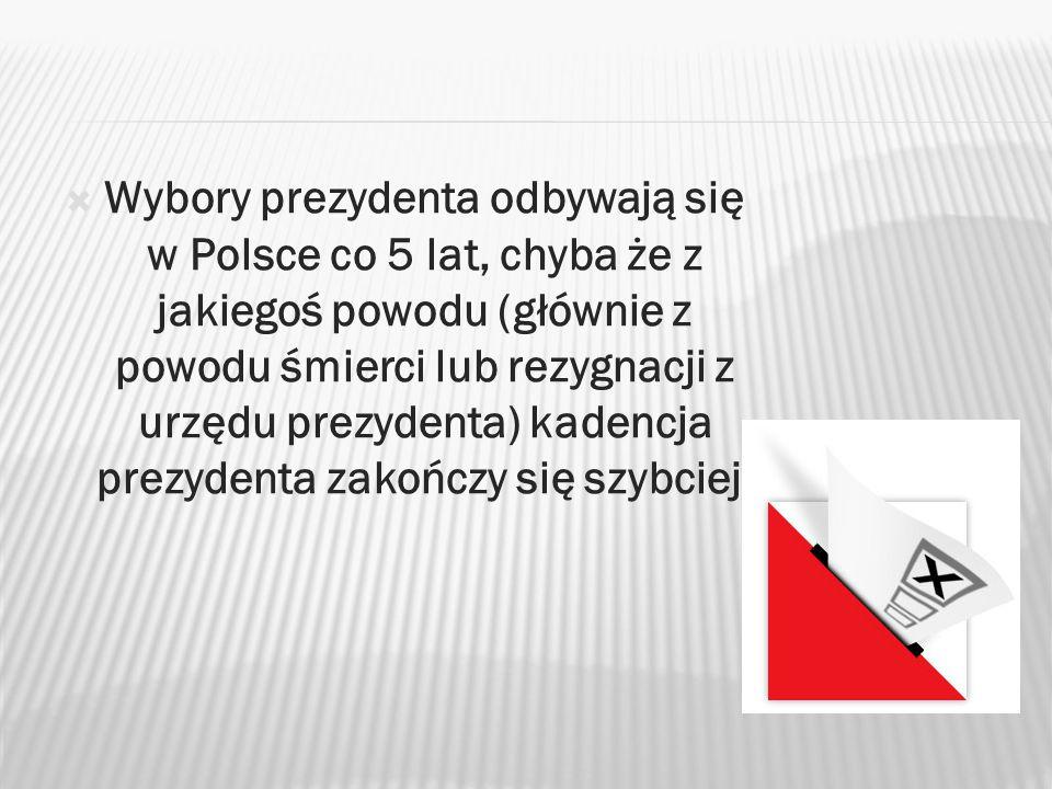  Wybory prezydenta odbywają się w Polsce co 5 lat, chyba że z jakiegoś powodu (głównie z powodu śmierci lub rezygnacji z urzędu prezydenta) kadencja prezydenta zakończy się szybciej.