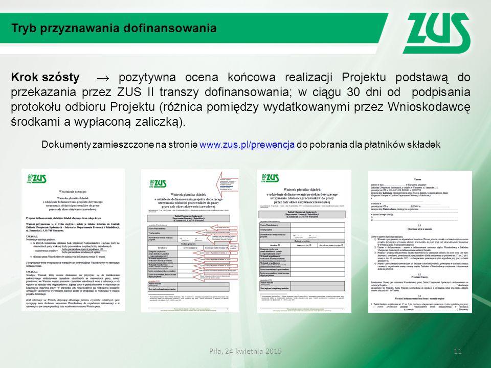 Tryb przyznawania dofinansowania Krok szósty  pozytywna ocena końcowa realizacji Projektu podstawą do przekazania przez ZUS II transzy dofinansowania; w ciągu 30 dni od podpisania protokołu odbioru Projektu (różnica pomiędzy wydatkowanymi przez Wnioskodawcę środkami a wypłaconą zaliczką).