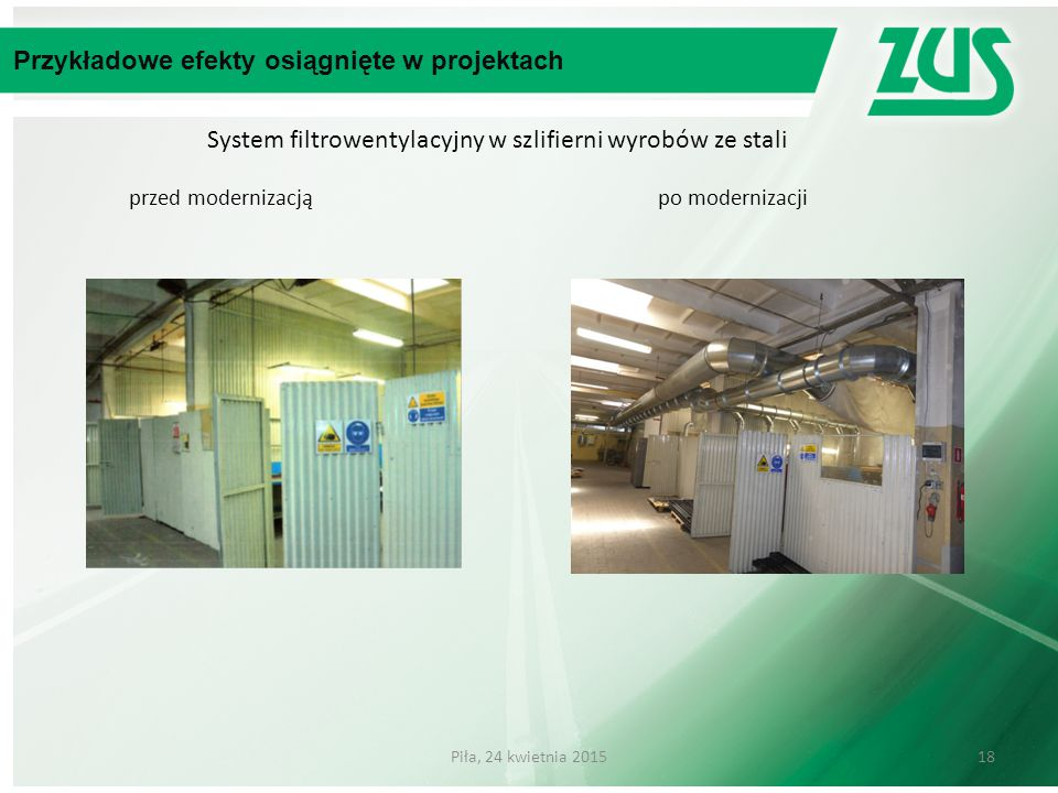 System filtrowentylacyjny w szlifierni wyrobów ze stali przed modernizacją po modernizacji Przykładowe efekty osiągnięte w projektach 18Piła, 24 kwiet