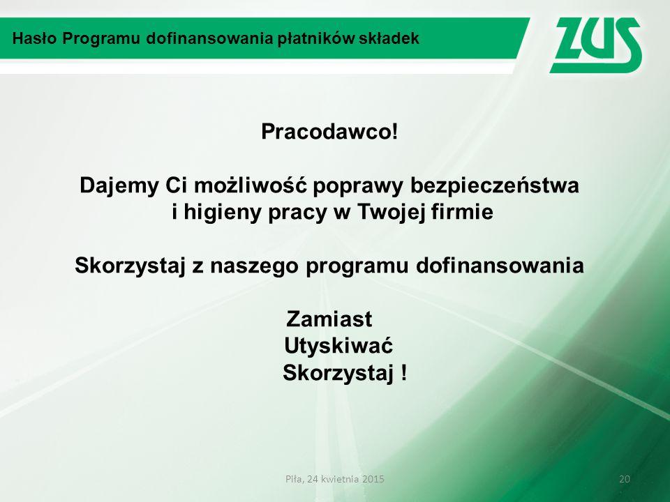 Hasło Programu dofinansowania płatników składek Pracodawco! Dajemy Ci możliwość poprawy bezpieczeństwa i higieny pracy w Twojej firmie Skorzystaj z na