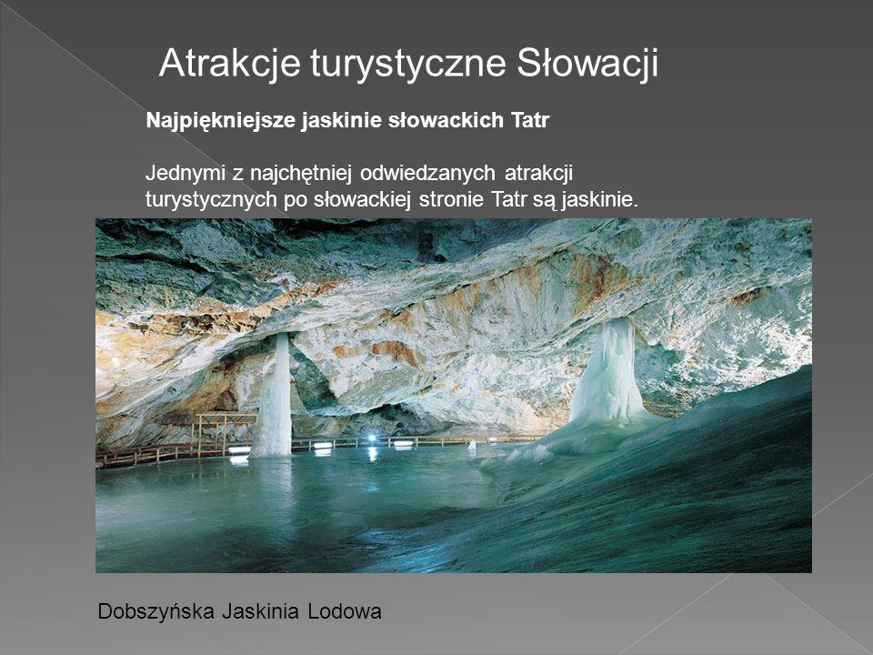 Atrakcje turystyczne Słowacji Najpiękniejsze jaskinie słowackich Tatr Jednymi z najchętniej odwiedzanych atrakcji turystycznych po słowackiej stronie Tatr są jaskinie.