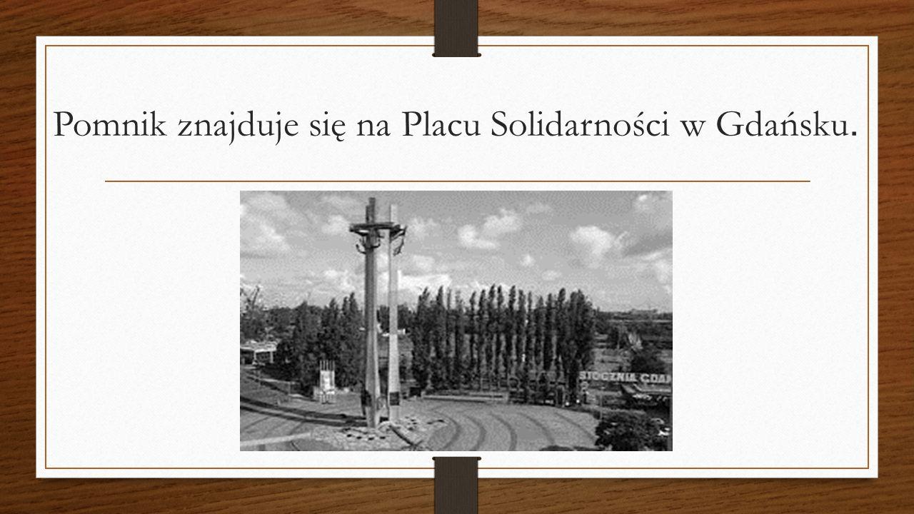 Pomnik znajduje się na Placu Solidarności w Gdańsku.