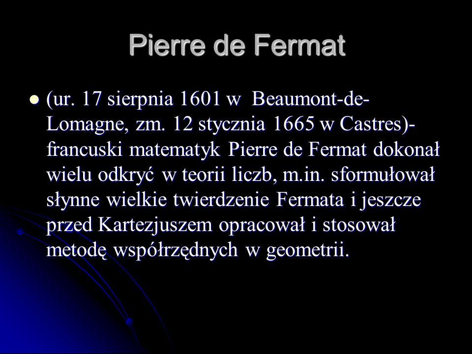 (ur. 17 sierpnia 1601 w Beaumont-de- Lomagne, zm. 12 stycznia 1665 w Castres)- francuski matematyk Pierre de Fermat dokonał wielu odkryć w teorii licz