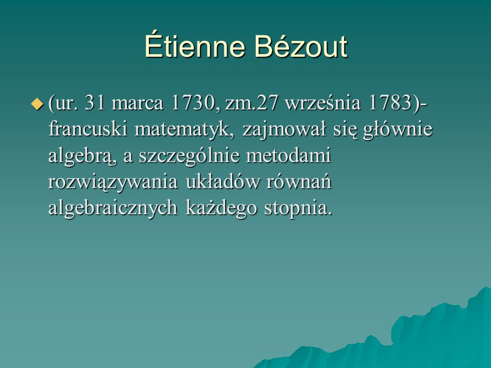  (ur. 31 marca 1730, zm.27 września 1783)- francuski matematyk, zajmował się głównie algebrą, a szczególnie metodami rozwiązywania układów równań alg