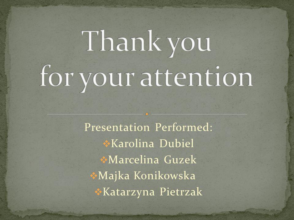 Presentation Performed:  Karolina Dubiel  Marcelina Guzek  Majka Konikowska  Katarzyna Pietrzak