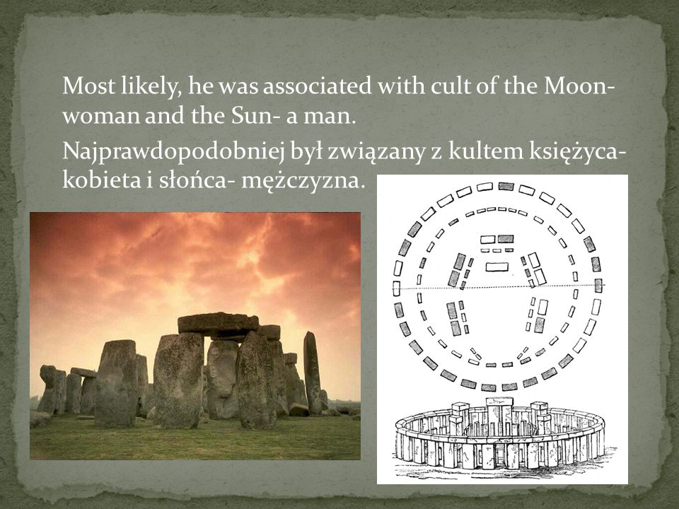 Most likely, he was associated with cult of the Moon- woman and the Sun- a man.