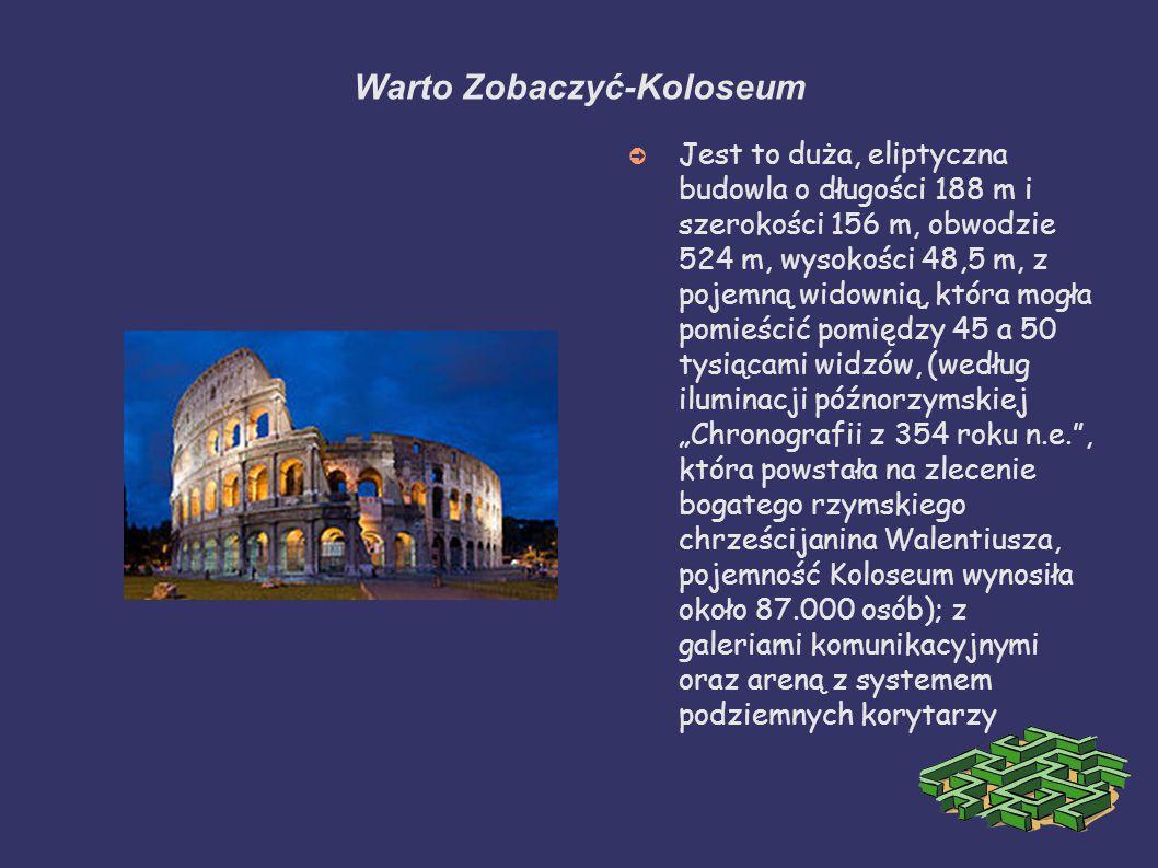 """Warto Zobaczyć-Koloseum ➲ Jest to duża, eliptyczna budowla o długości 188 m i szerokości 156 m, obwodzie 524 m, wysokości 48,5 m, z pojemną widownią, która mogła pomieścić pomiędzy 45 a 50 tysiącami widzów, (według iluminacji późnorzymskiej """"Chronografii z 354 roku n.e. , która powstała na zlecenie bogatego rzymskiego chrześcijanina Walentiusza, pojemność Koloseum wynosiła około 87.000 osób); z galeriami komunikacyjnymi oraz areną z systemem podziemnych korytarzy"""