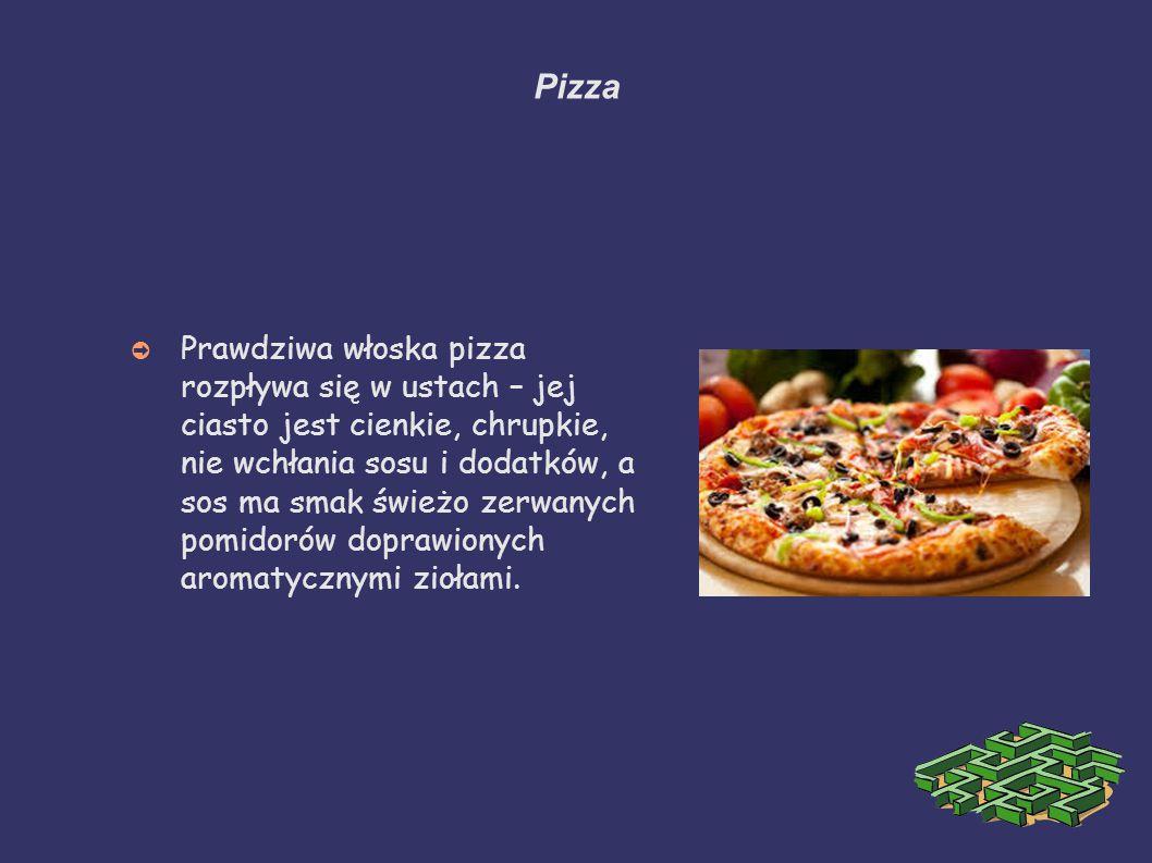 Pizza ➲ Prawdziwa włoska pizza rozpływa się w ustach – jej ciasto jest cienkie, chrupkie, nie wchłania sosu i dodatków, a sos ma smak świeżo zerwanych pomidorów doprawionych aromatycznymi ziołami.