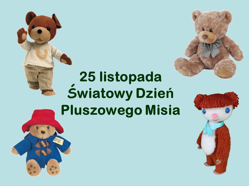 25 listopada Ś wiatowy Dzie ń Pluszowego Misia