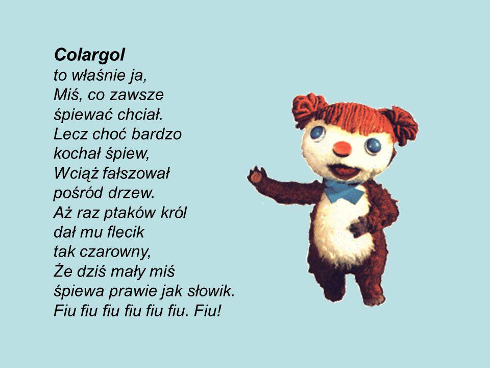 Colargol to właśnie ja, Miś, co zawsze śpiewać chciał.