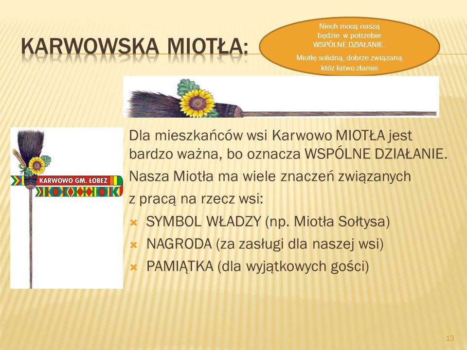 Dla mieszkańców wsi Karwowo MIOTŁA jest bardzo ważna, bo oznacza WSPÓLNE DZIAŁANIE.