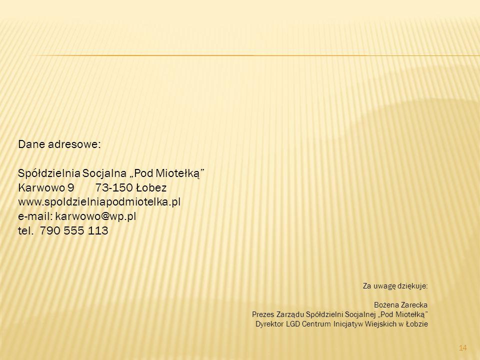 """14 Dane adresowe: Spółdzielnia Socjalna """"Pod Miotełką Karwowo 9 73-150 Łobez www.spoldzielniapodmiotelka.pl e-mail: karwowo@wp.pl tel."""