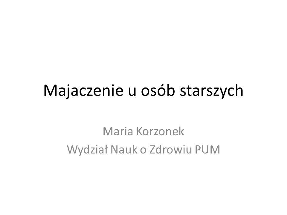 Majaczenie u osób starszych Maria Korzonek Wydział Nauk o Zdrowiu PUM