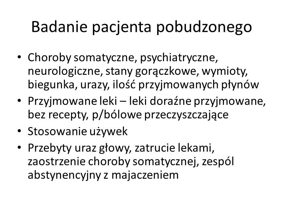 Badanie pacjenta pobudzonego Choroby somatyczne, psychiatryczne, neurologiczne, stany gorączkowe, wymioty, biegunka, urazy, ilość przyjmowanych płynów