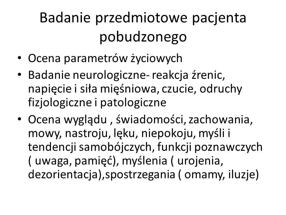 Badanie przedmiotowe pacjenta pobudzonego Ocena parametrów życiowych Badanie neurologiczne- reakcja źrenic, napięcie i siła mięśniowa, czucie, odruchy