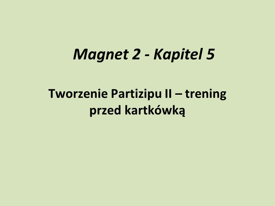 Magnet 2 - Kapitel 5 Tworzenie Partizipu II – trening przed kartkówką