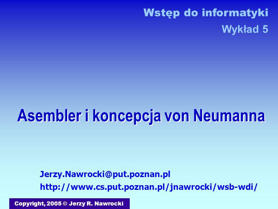 Asembler i koncepcja von Neumanna Copyright, 2005 © Jerzy R.