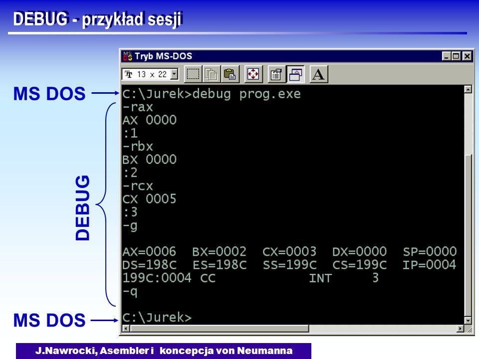 J.Nawrocki, Asembler i koncepcja von Neumanna DEBUG - przykład sesji DEBUG MS DOS