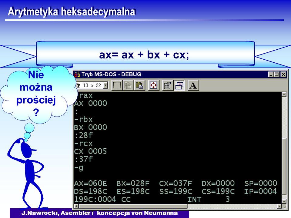 J.Nawrocki, Asembler i koncepcja von Neumanna Arytmetyka heksadecymalna ax= ax + bx + cx; Nie można prościej