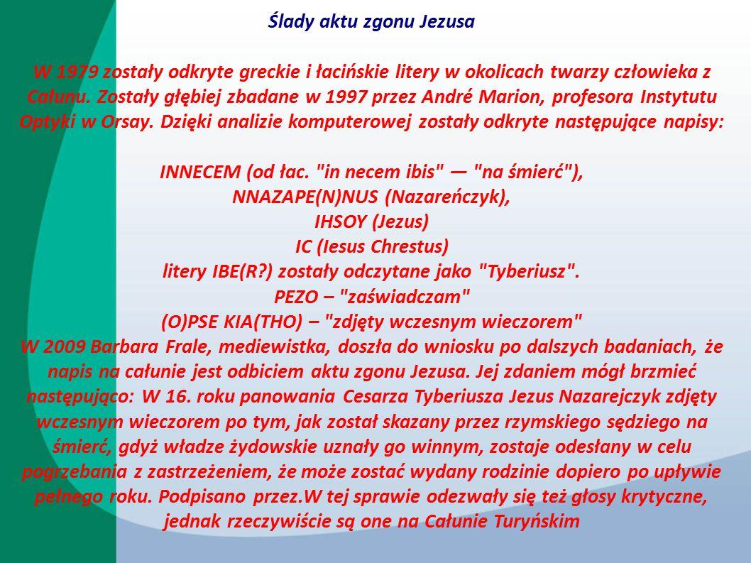 Ślady aktu zgonu Jezusa W 1979 zostały odkryte greckie i łacińskie litery w okolicach twarzy człowieka z Całunu. Zostały głębiej zbadane w 1997 przez