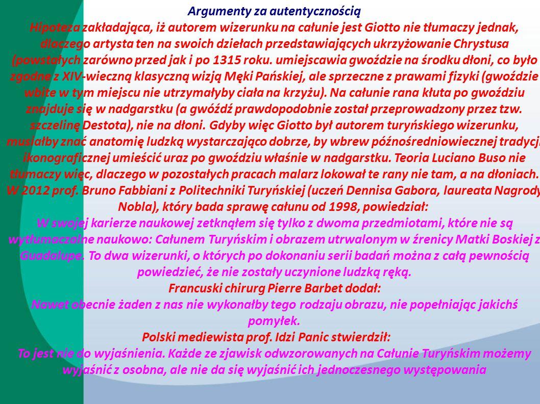 Argumenty za autentycznością Hipoteza zakładająca, iż autorem wizerunku na całunie jest Giotto nie tłumaczy jednak, dlaczego artysta ten na swoich dzi