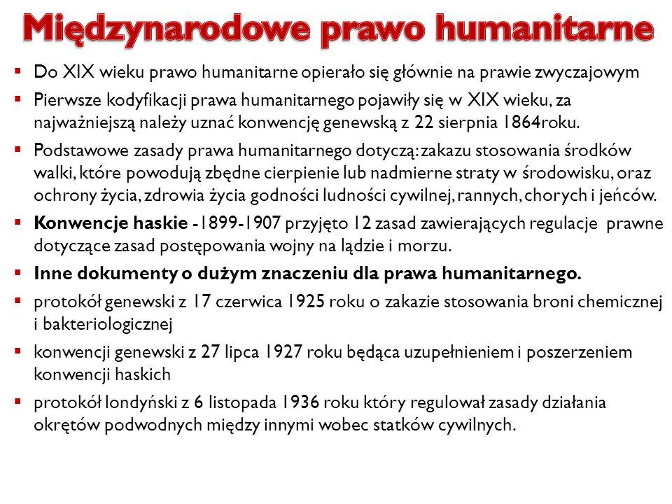  Do XIX wieku prawo humanitarne opierało się głównie na prawie zwyczajowym  Pierwsze kodyfikacji prawa humanitarnego pojawiły się w XIX wieku, za na
