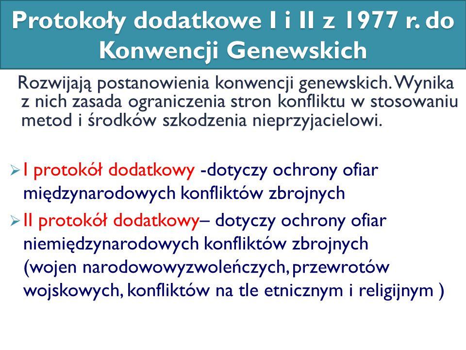 Protokoły dodatkowe I i II z 1977 r. do Konwencji Genewskich Rozwijają postanowienia konwencji genewskich. Wynika z nich zasada ograniczenia stron kon