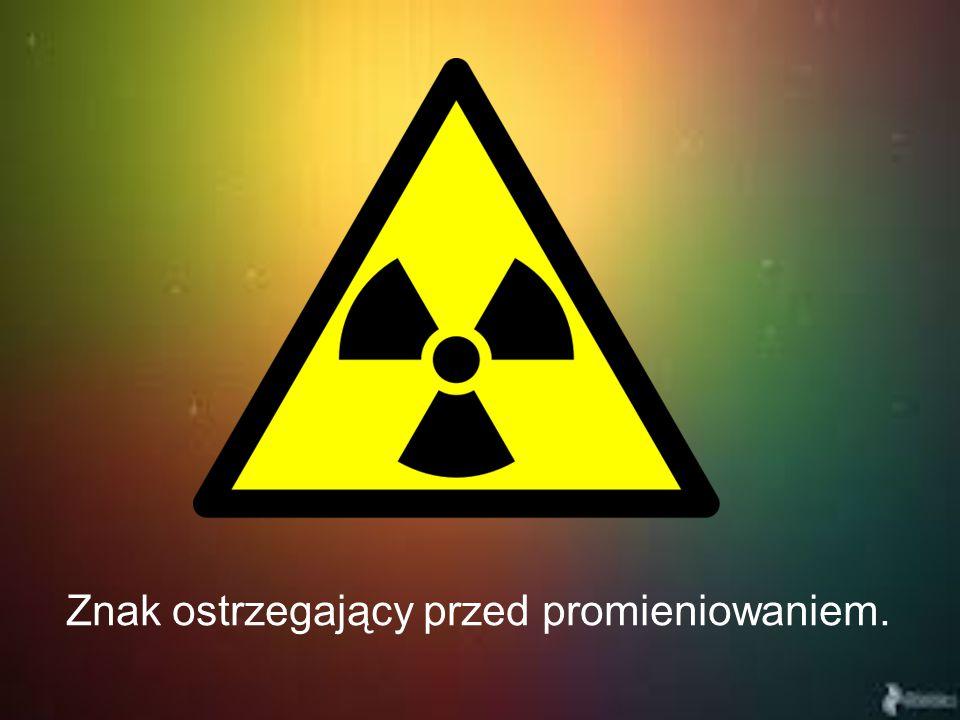 Znak ostrzegający przed promieniowaniem.