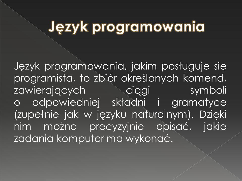 Język programowania, jakim posługuje się programista, to zbiór określonych komend, zawierających ciągi symboli o odpowiedniej składni i gramatyce (zup