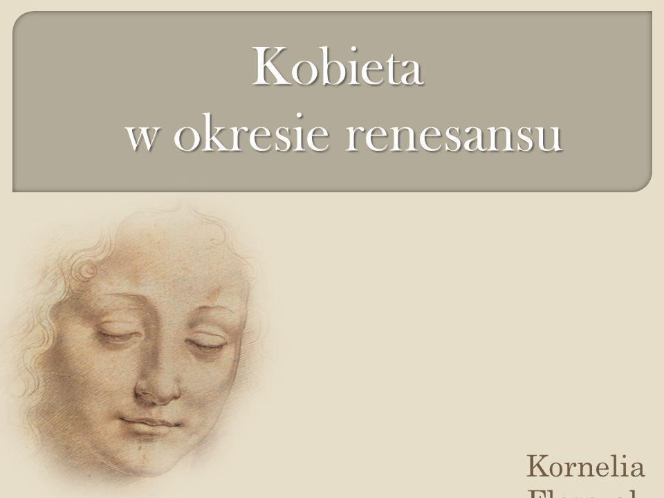 Kornelia Florczak Kobieta w okresie renesansu w okresie renesansu