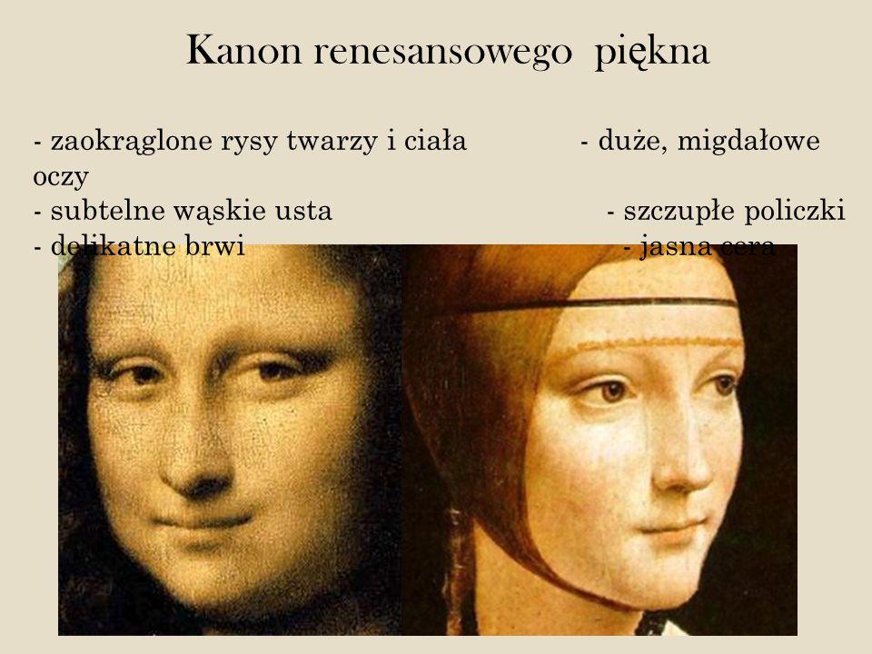 Kanon renesansowego pi ę kna - zaokrąglone rysy twarzy i ciała - duże, migdałowe oczy - subtelne wąskie usta - szczupłe policzki - delikatne brwi - ja