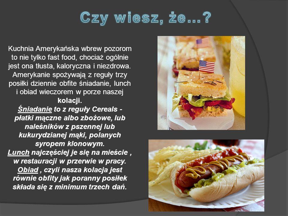 Kuchnia Amerykańska wbrew pozorom to nie tylko fast food, chociaż ogólnie jest ona tłusta, kaloryczna i niezdrowa. Amerykanie spożywają z reguły trzy