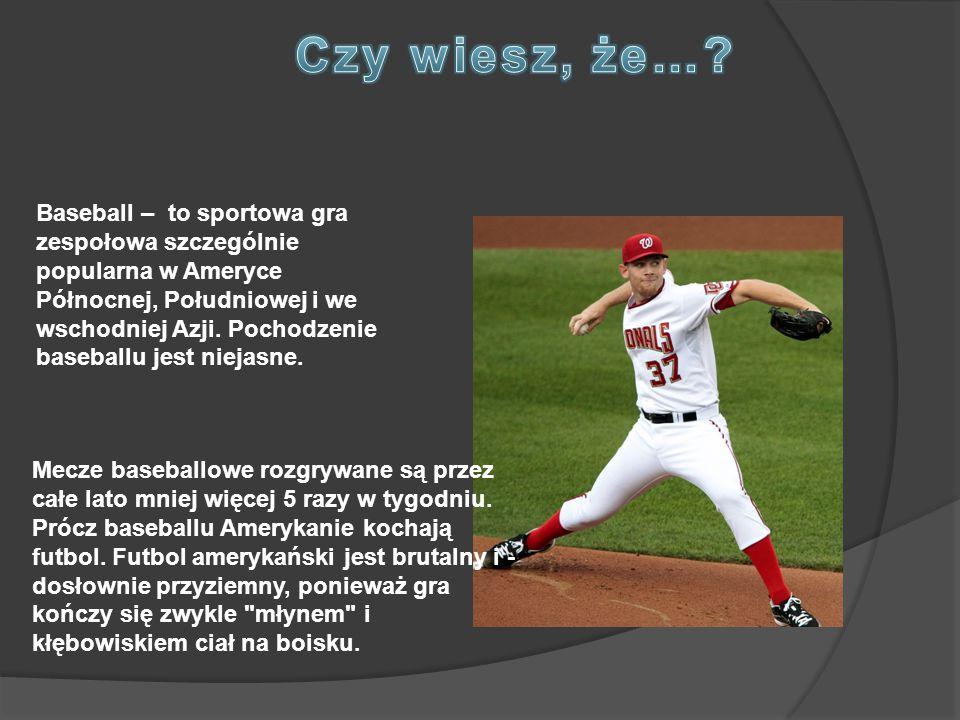 Baseball – to sportowa gra zespołowa szczególnie popularna w Ameryce Północnej, Południowej i we wschodniej Azji. Pochodzenie baseballu jest niejasne.