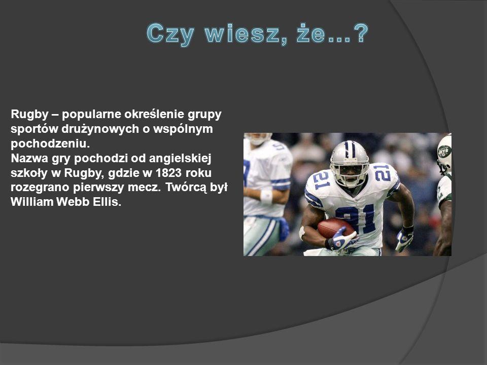Rugby – popularne określenie grupy sportów drużynowych o wspólnym pochodzeniu. Nazwa gry pochodzi od angielskiej szkoły w Rugby, gdzie w 1823 roku roz