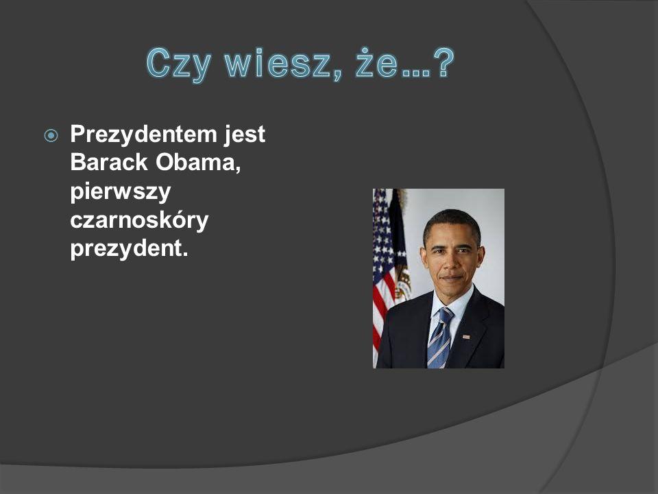  Prezydentem jest Barack Obama, pierwszy czarnoskóry prezydent.