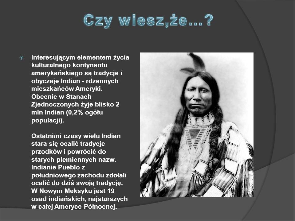  Interesującym elementem życia kulturalnego kontynentu amerykańskiego są tradycje i obyczaje Indian - rdzennych mieszkańców Ameryki. Obecnie w Stanac