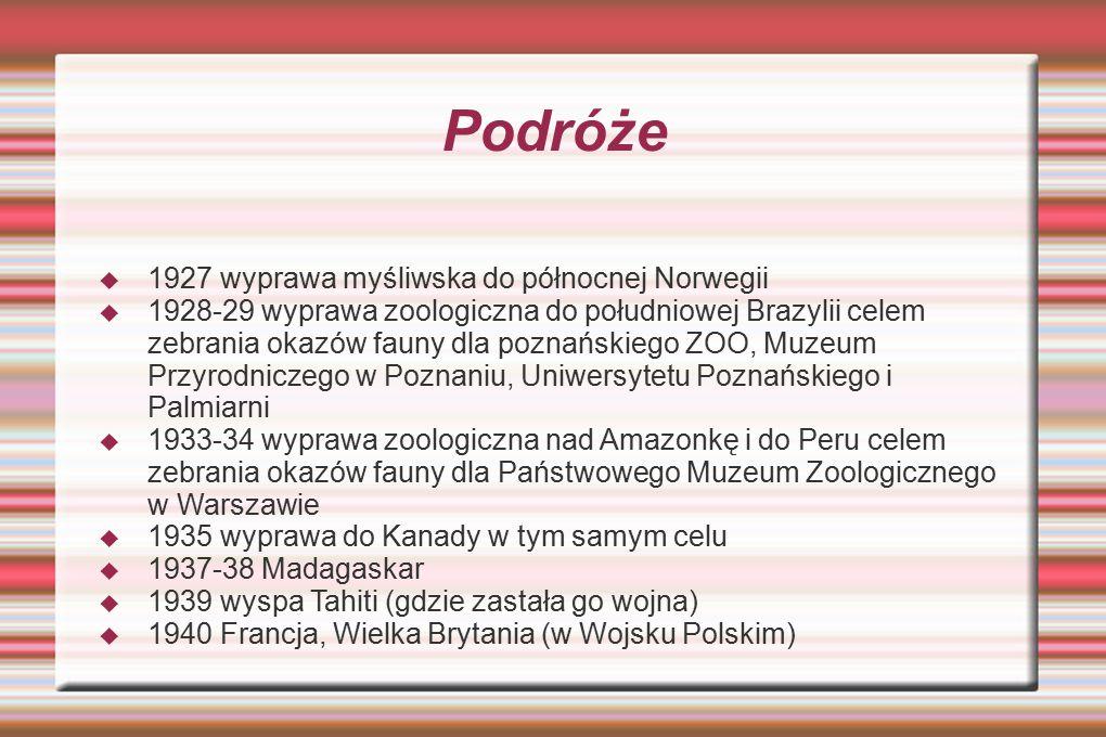 Podróże  1927 wyprawa myśliwska do północnej Norwegii  1928-29 wyprawa zoologiczna do południowej Brazylii celem zebrania okazów fauny dla poznański