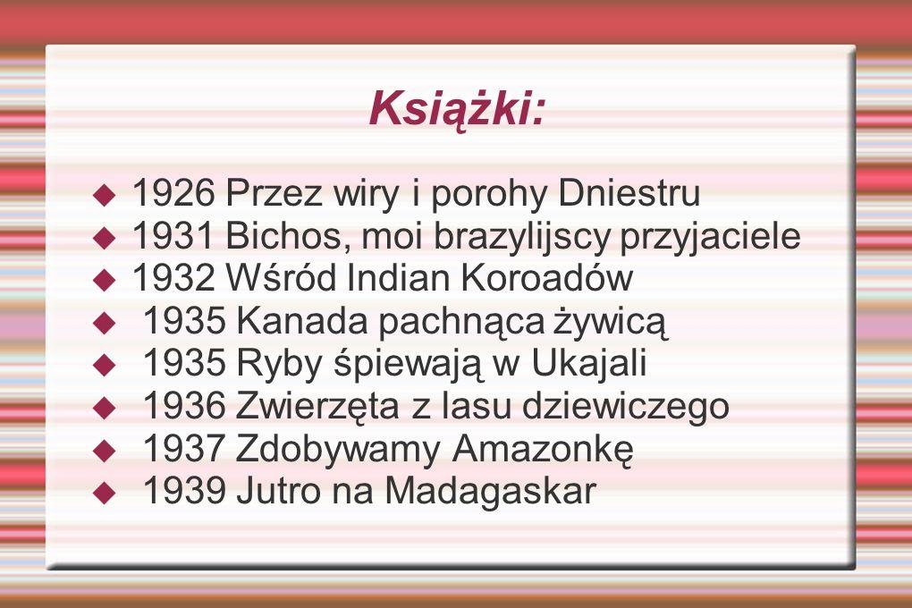 Książki:  1926 Przez wiry i porohy Dniestru  1931 Bichos, moi brazylijscy przyjaciele  1932 Wśród Indian Koroadów  1935 Kanada pachnąca żywicą  1