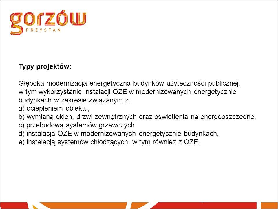 Typy projektów: Głęboka modernizacja energetyczna budynków użyteczności publicznej, w tym wykorzystanie instalacji OZE w modernizowanych energetycznie budynkach w zakresie związanym z: a) ociepleniem obiektu, b) wymianą okien, drzwi zewnętrznych oraz oświetlenia na energooszczędne, c) przebudową systemów grzewczych d) instalacją OZE w modernizowanych energetycznie budynkach, e) instalacją systemów chłodzących, w tym również z OZE.