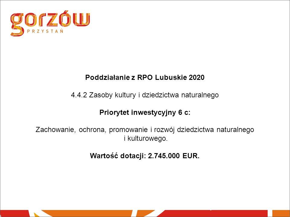 Poddziałanie z RPO Lubuskie 2020 4.4.2 Zasoby kultury i dziedzictwa naturalnego Priorytet inwestycyjny 6 c: Zachowanie, ochrona, promowanie i rozwój dziedzictwa naturalnego i kulturowego.