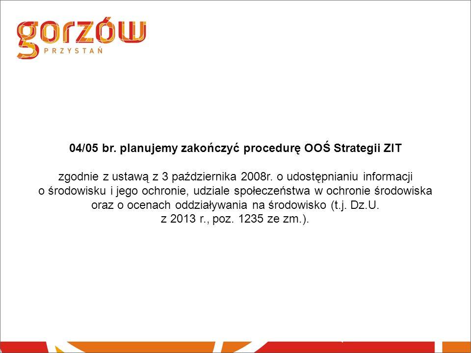 04/05 br. planujemy zakończyć procedurę OOŚ Strategii ZIT zgodnie z ustawą z 3 października 2008r.