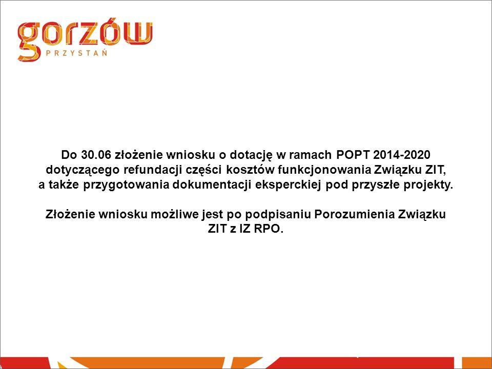 Do 30.06 złożenie wniosku o dotację w ramach POPT 2014-2020 dotyczącego refundacji części kosztów funkcjonowania Związku ZIT, a także przygotowania dokumentacji eksperckiej pod przyszłe projekty.