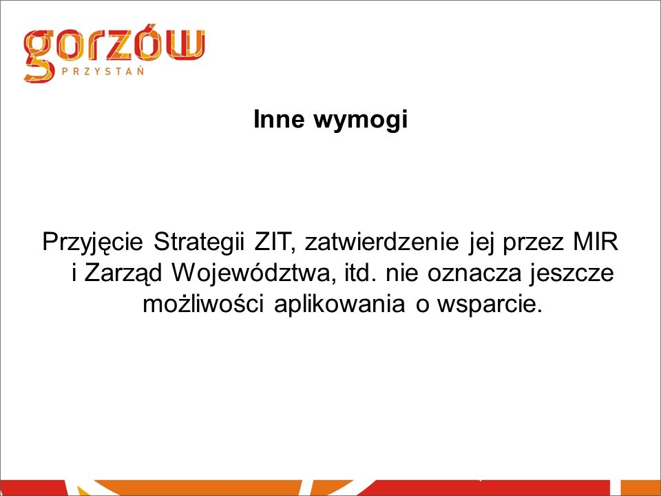 Inne wymogi Przyjęcie Strategii ZIT, zatwierdzenie jej przez MIR i Zarząd Województwa, itd.