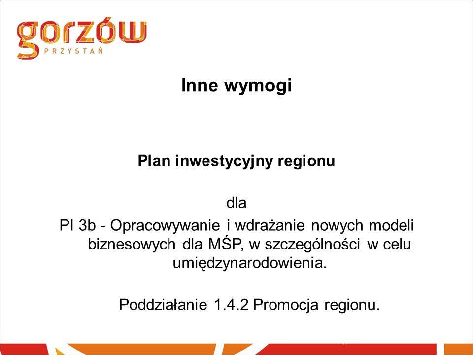 Inne wymogi Plan inwestycyjny regionu dla PI 3b - Opracowywanie i wdrażanie nowych modeli biznesowych dla MŚP, w szczególności w celu umiędzynarodowienia.