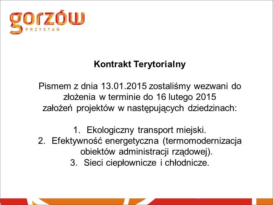 Kontrakt Terytorialny Pismem z dnia 13.01.2015 zostaliśmy wezwani do złożenia w terminie do 16 lutego 2015 założeń projektów w następujących dziedzinach: 1.Ekologiczny transport miejski.