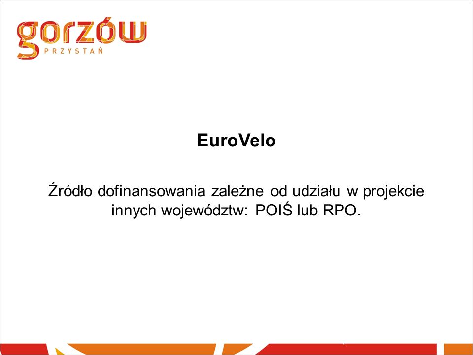 EuroVelo Źródło dofinansowania zależne od udziału w projekcie innych województw: POIŚ lub RPO.