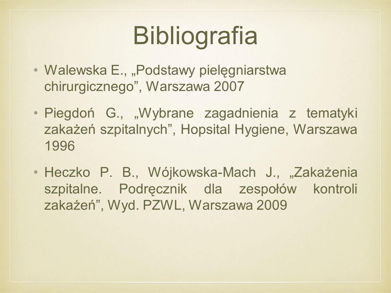 """Walewska E., """"Podstawy pielęgniarstwa chirurgicznego"""", Warszawa 2007 Piegdoń G., """"Wybrane zagadnienia z tematyki zakażeń szpitalnych"""", Hopsital Hygien"""